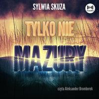 Tylko nie Mazury - Sylwia Skuza