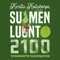 Suomen luonto 2100 - Kerttu Kotakorpi