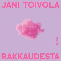 Rakkaudesta - Jani Toivola