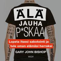 Älä jauha p*skaa - Gary John Bishop