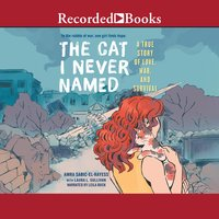 The Cat I Never Named: A True Story of Love, War and Survival - Laura L. Sullivan, Amra Sabic-El-Rayess