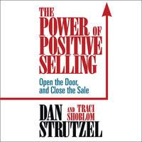 The Power of Positive Selling - Dan Strutzel, Traci Shoblom