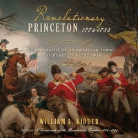 Revolutionary Princeton 1774-1783 - William L. Kidder