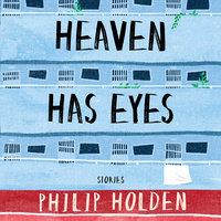 Heaven Has Eyes - Philip Holden