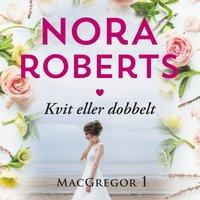 Kvit eller dobbelt - Nora Roberts