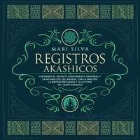 Registros akáshicos: Liberando el secreto conocimiento universal y la naturaleza del akasha, con la oración, la meditación guiada y la lectura del tarot akáshico - Mari Silva