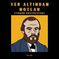 Yer Altından Notlar - Fyodor Dostoyevski