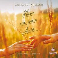 Mam na imię Ania - Anita Scharmach