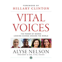 Vital Voices: The Power of Women Leading Change Around the World - Hillary Rodham Clinton, Alyse Nelson