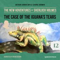 The New Adventures of Sherlock Holmes, Episode 12: The Case of the Iguana's Tears (Unabridged) - Sir Arthur Conan Doyle, Nora Godwin