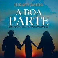 A boa parte - Juracy Bahia