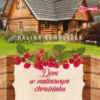 Dom w malinowym chruśniaku - Halina Kowalczuk