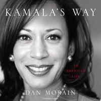 Kamala's Way: An American Life - Dan Morain