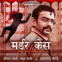 Murder Case S01E01 - Shripad Joshi, Jayesh Mestry