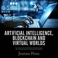 Artificial Intelligence, Blockchain, and Virtual Worlds: The Impact of Converging Technologies On Authors and the Publishing Industry - Joanna Penn
