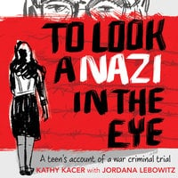To Look A Nazi in the Eye: A teen's account of a war criminal trial - Kathy Kacer