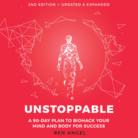 Unstoppable: A 90-Day Plan to Biohack Your Mind and Body for Success - Ben Angel
