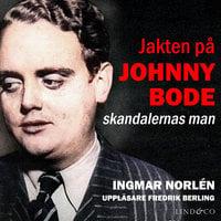 Jakten på Johnny Bode: skandalernas man - Ingmar Norlén