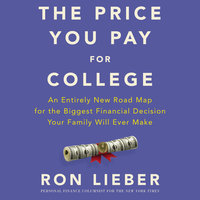 The Price You Pay for College: An Entirely New Roadmap for the Biggest Financial Decision Your Family Will Ever Make - Ron Lieber