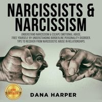 Narcissists & Narcissism: Understand Narcissism & Escape Emotional Abuse. Free Yourself by Understanding Borderline Personality Disorder. Tips to Recover from Narcissistic Abuse in Relationships - Dana Harper