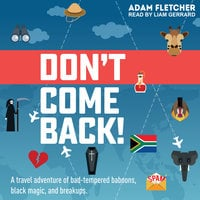 Don't Come Back: A funny travel adventure of bad-tempered baboons, black magic, and breakups - Adam Fletcher