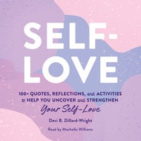 Self-Love: 100+ Quotes, Reflections, and Activities to Help You Uncover and Strengthen Your Self-Love - Devi B. Dillard-Wright