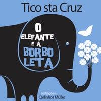 O elefante e a borboleta - Tico Santa Cruz