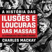 A história das ilusões e loucuras das massas - Charles MacKay