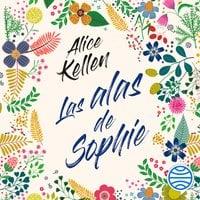 Las alas de Sophie - Alice Kellen