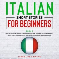 Italian Short Stories for Beginners Book 5 - Learn Like A Native
