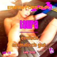 Erotik für's Ohr, Folge 4: Laura einfach animalisch gut - Lela Gray