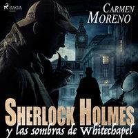 Sherlock Holmes y las sombras de Whitechapel - Carmen Moreno