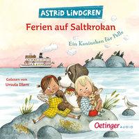 Ferien auf Saltkrokan: Ein Kaninchen für Pelle - Astrid Lindgren