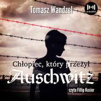 Chłopiec, który przeżył Auschwitz - Tomasz Wandzel