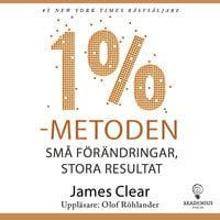 1 %-metoden : små förändringar, stora resultat : ett enkelt och beprövat sätt att skapa goda vanor och bryta dåliga - James Clear