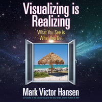 Visualizing is Realizing: What You See is What You Get - Mark Victor Hansen