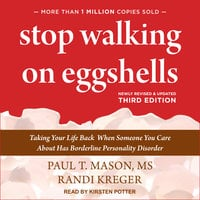 Stop Walking on Eggshells: Taking Your Life Back When Someone You Care About Has Borderline Personality Disorder - Randi Kreger, Paul T. Mason