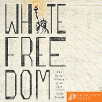 White Freedom: The Racial History of an Idea - Tyler Stovall
