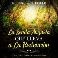 La Senda Angosta Que Lleva a La Redención - George Whitefield