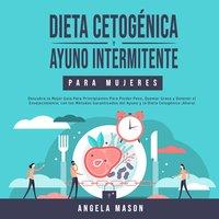 Dieta Cetogénica y Ayuno Intermitente Para Mujeres - Angela Mason