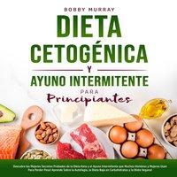 Dieta Cetogénica y Ayuno Intermitente Para Principiantes - Bobby Murray