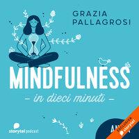 Ansia - Mindfulness in dieci minuti - Grazia Pallagrosi