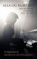 Alla og klaveret: den russiske tragedie 1912 til 1924
