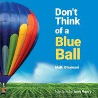 Don't Think of a Blue Ball - Malti Bhojwani