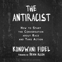 The Antiracist: How to Start the Conversation about Race and Take Action - Kondwani Fidel