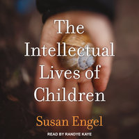 The Intellectual Lives of Children - Susan Engel