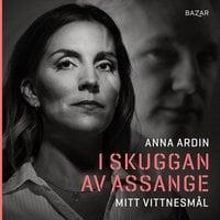 I skuggan av Assange : Mitt vittnesmål - Anna Ardin