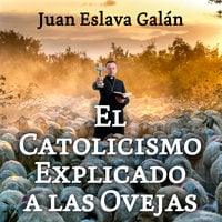 El catolicismo explicado a las ovejas - Juan Eslava Galán