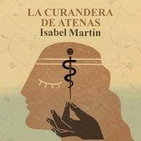 La curandera de Atenas - Isabel Martín