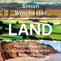 Land: How the Hunger for Ownership Shaped the Modern World - Simon Winchester